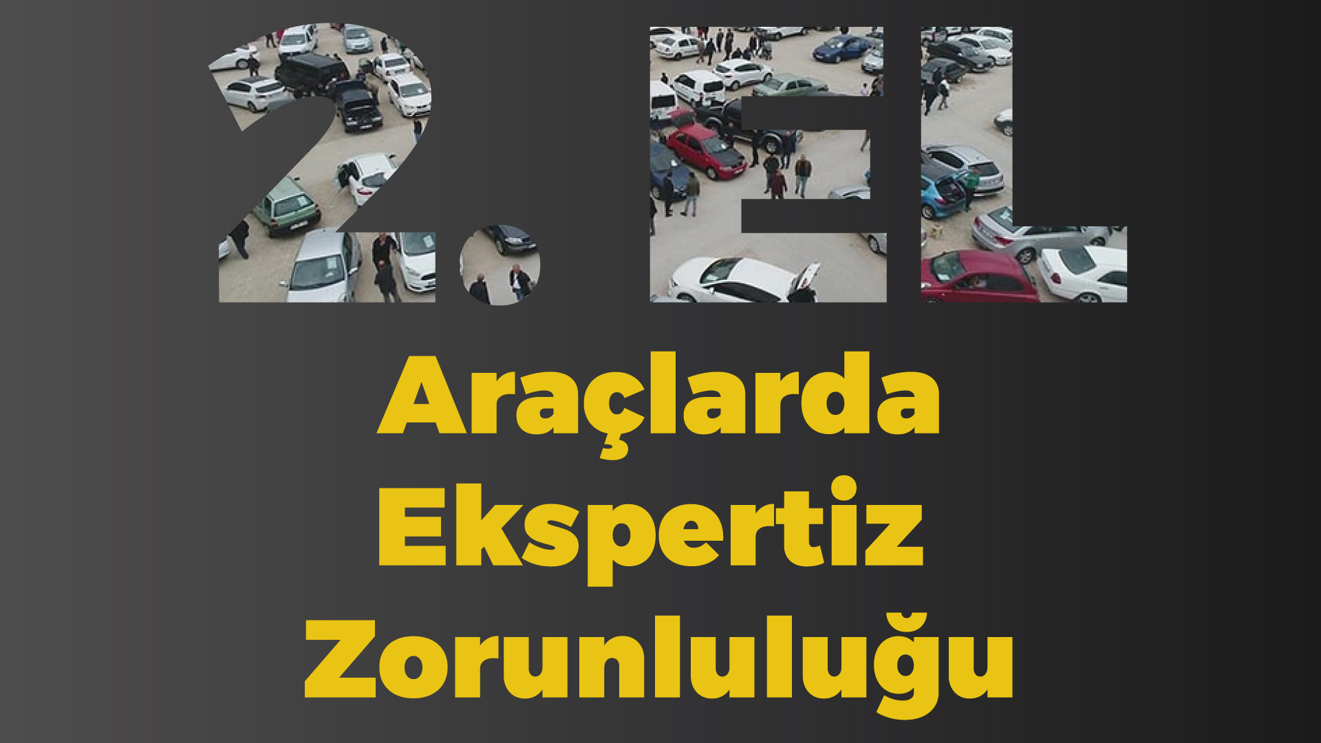 2. el araçlarda ekspertiz raporu zorunluluğu